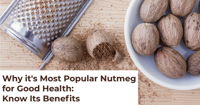 Why it's Most Popular Nutmeg for Good Health: Know Its Benefits